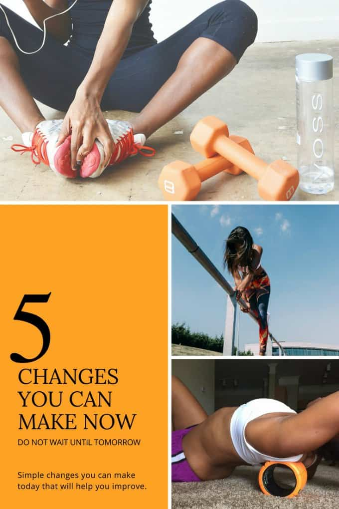 5 changes you can make now